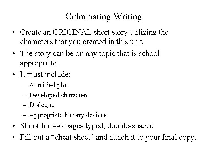 Culminating Writing • Create an ORIGINAL short story utilizing the characters that you created