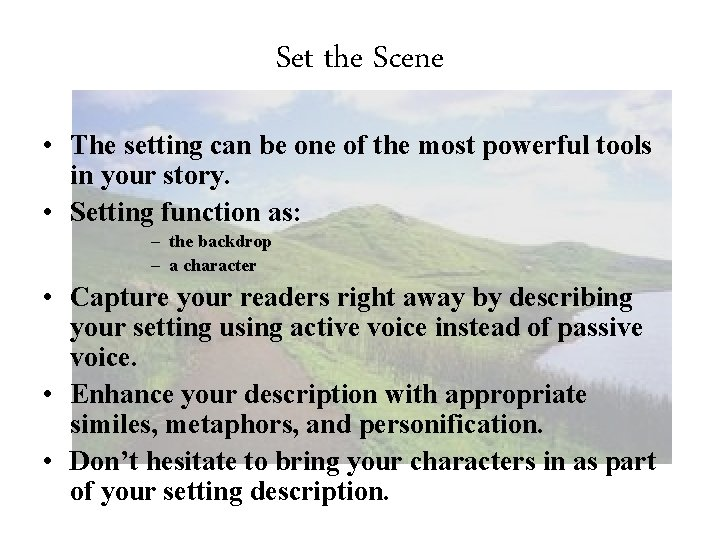 Set the Scene • The setting can be one of the most powerful tools