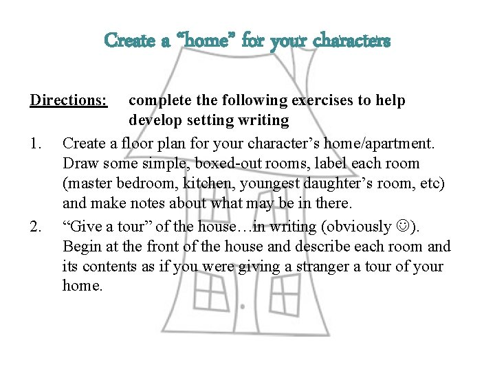 """Create a """"home"""" for your characters Directions: 1. 2. complete the following exercises to"""