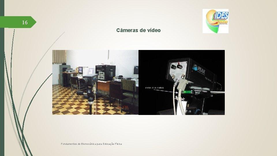 16 Câmeras de vídeo Fundamentos de Biomecânica para Educação Física