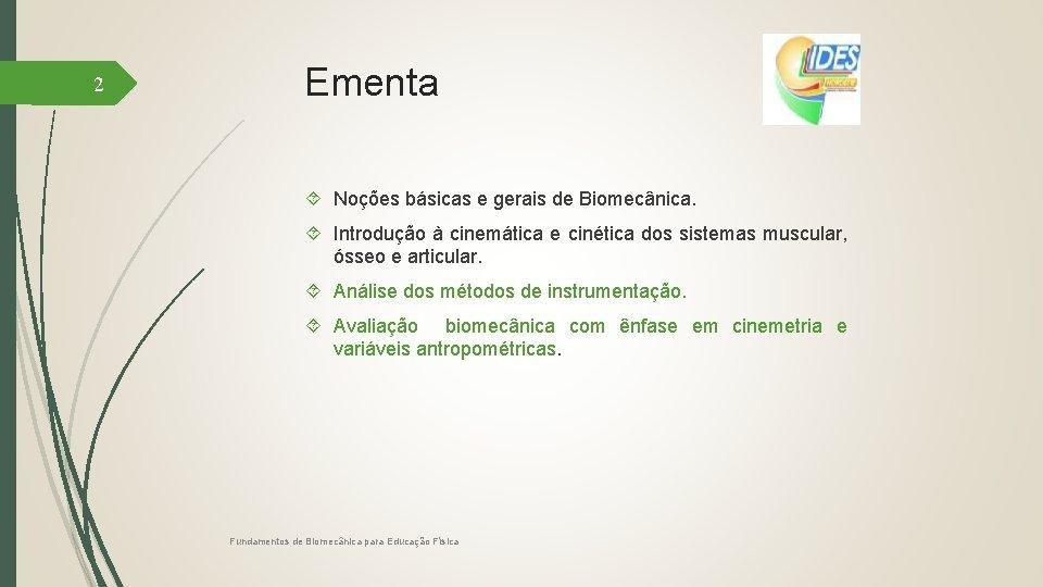 2 Ementa Noções básicas e gerais de Biomecânica. Introdução à cinemática e cinética dos