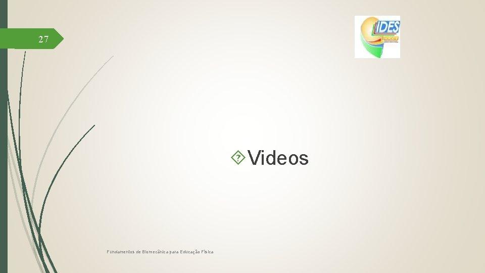 27 Videos Fundamentos de Biomecânica para Educação Física