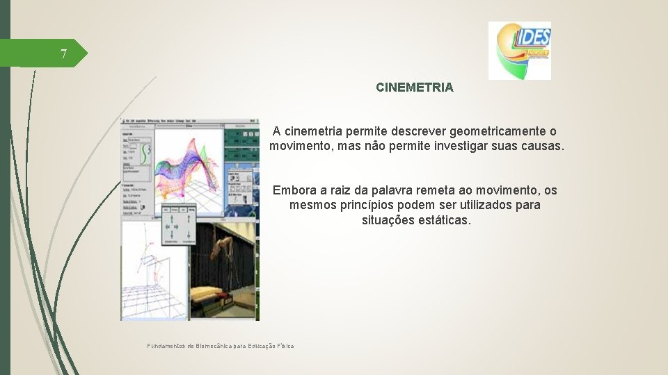 7 CINEMETRIA A cinemetria permite descrever geometricamente o movimento, mas não permite investigar suas