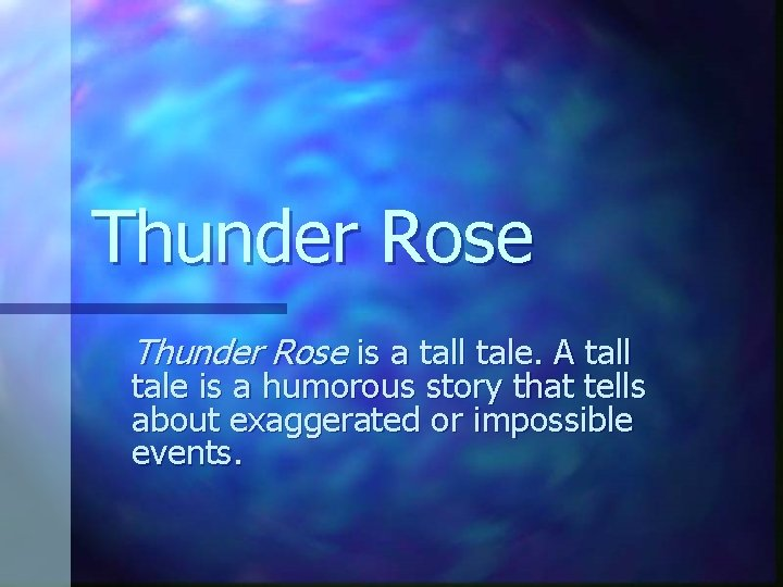 Thunder Rose is a tall tale. A tall tale is a humorous story that