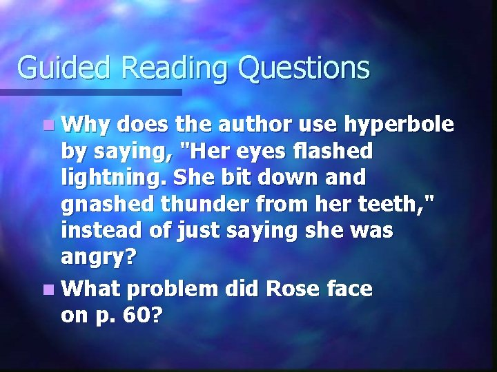 """Guided Reading Questions n Why does the author use hyperbole by saying, """"Her eyes"""