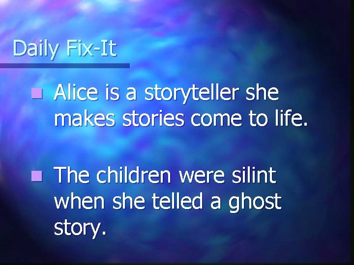 Daily Fix-It Alice is a storyteller she makes stories come to life. n The