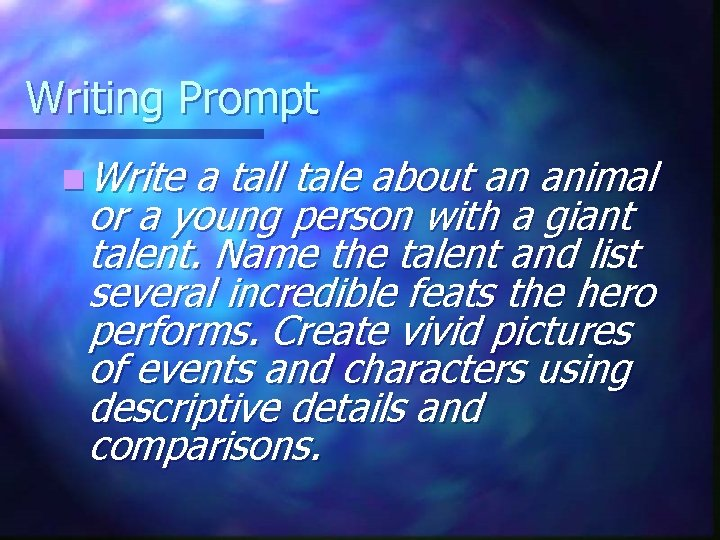 Writing Prompt n Write a tall tale about an animal or a young person