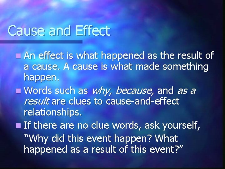 Cause and Effect n An effect is what happened as the result of a