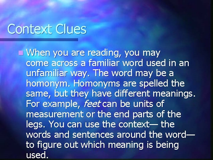 Context Clues n When you are reading, you may come across a familiar word