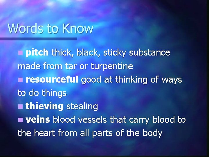 Words to Know n pitch thick, black, sticky substance made from tar or turpentine
