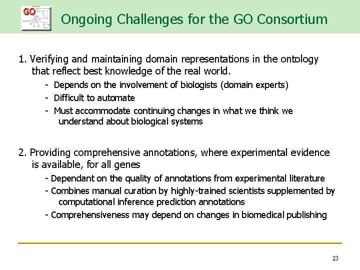 Ongoing Challenges for the GO Consortium 1. Verifying and maintaining domain representations in the