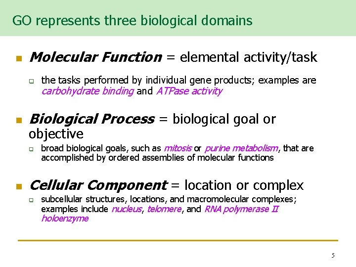 GO represents three biological domains n Molecular Function = elemental activity/task q n Biological