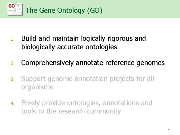 The Gene Ontology (GO) n 1. n 2. n 3. n 4. Buildand andmaintainlogicallyrigorousand