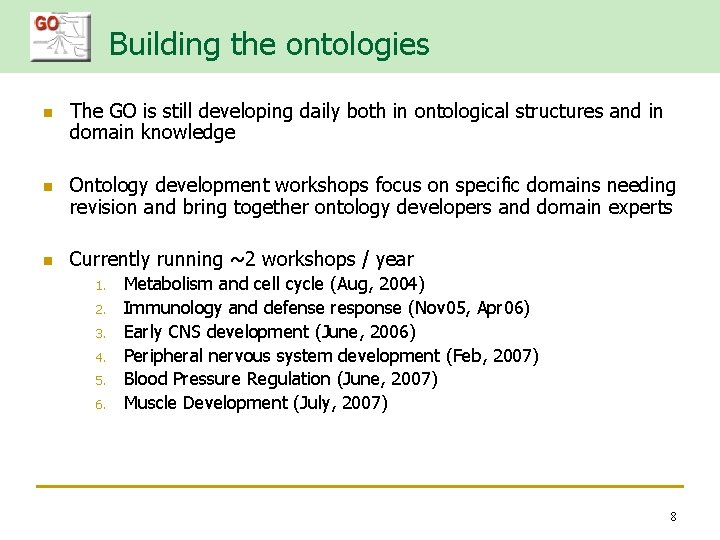 Building the ontologies n n n The GO is still developing daily both in