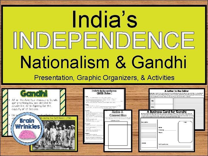 India's INDEPENDENCE Nationalism & Gandhi Presentation, Graphic Organizers, & Activities