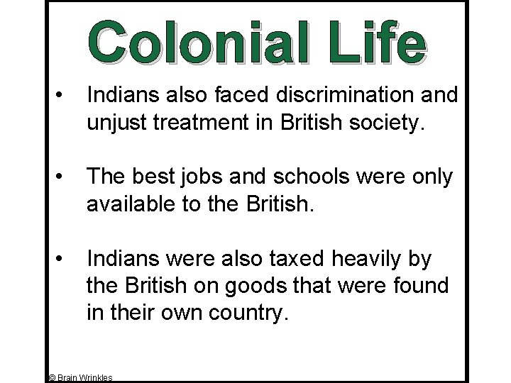 Colonial Life • Indians also faced discrimination and unjust treatment in British society. •