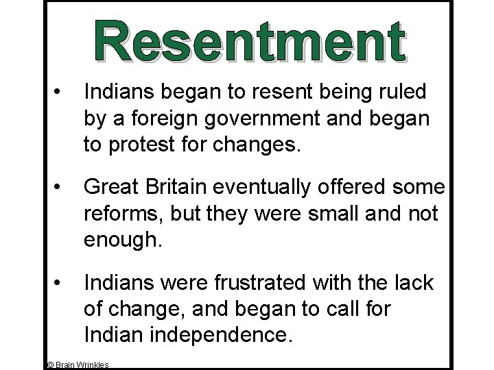 Resentment • Indians began to resent being ruled by a foreign government and began