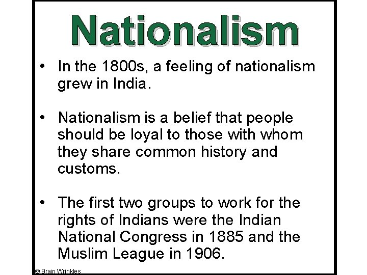 Nationalism • In the 1800 s, a feeling of nationalism grew in India. •