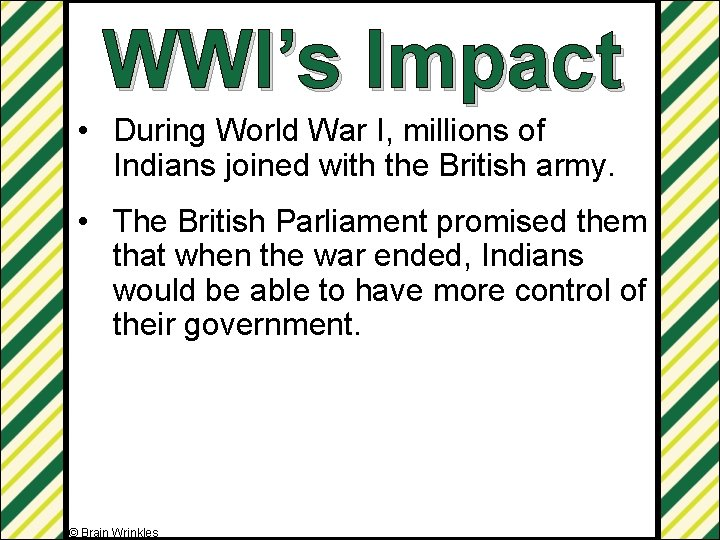 WWI's Impact • During World War I, millions of Indians joined with the British