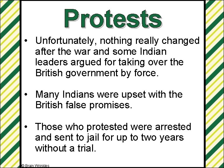 Protests • Unfortunately, nothing really changed after the war and some Indian leaders argued