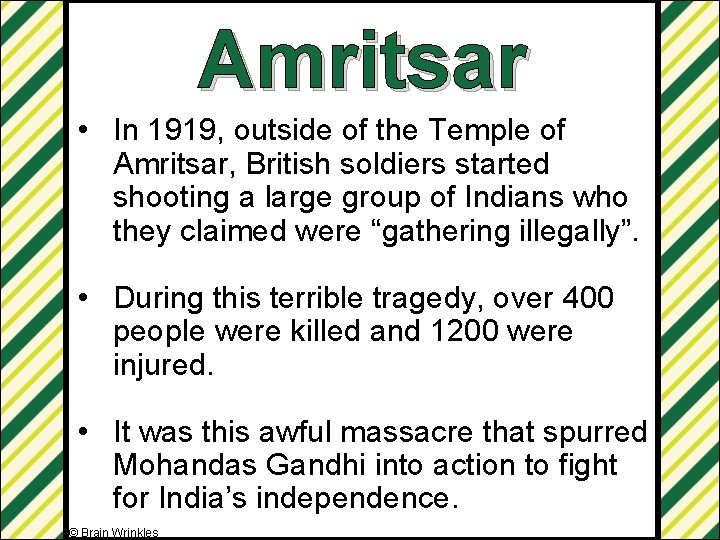 Amritsar • In 1919, outside of the Temple of Amritsar, British soldiers started shooting
