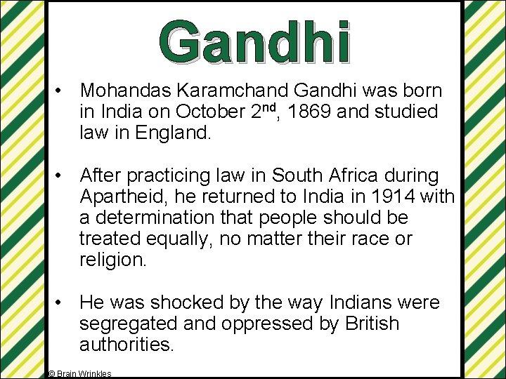 Gandhi • Mohandas Karamchand Gandhi was born in India on October 2 nd, 1869