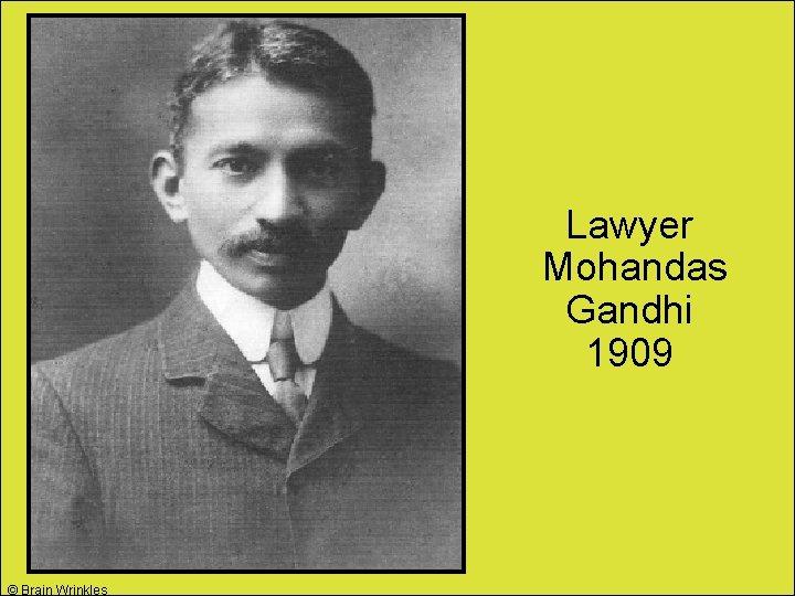 Lawyer Mohandas Gandhi 1909 © Brain Wrinkles