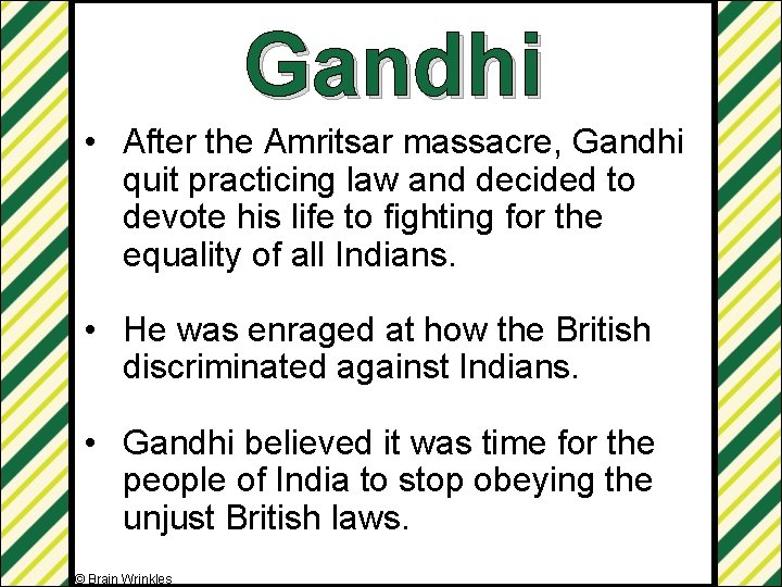 Gandhi • After the Amritsar massacre, Gandhi quit practicing law and decided to devote