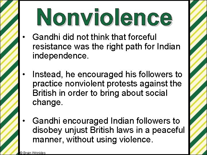 Nonviolence • Gandhi did not think that forceful resistance was the right path for