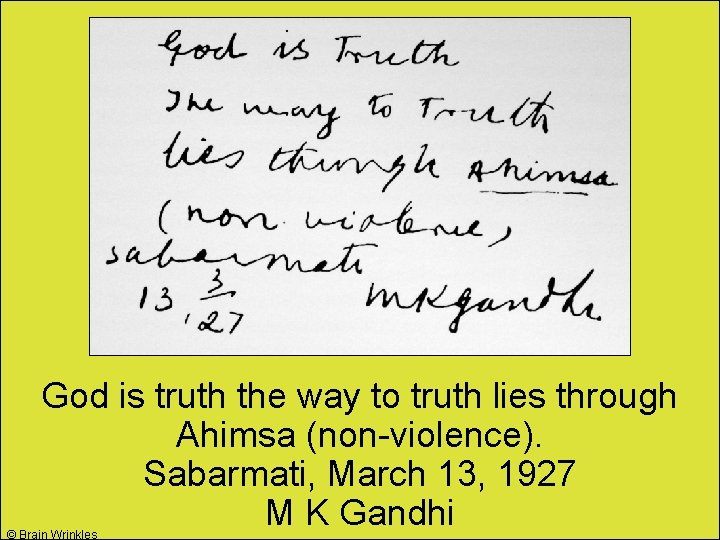 God is truth the way to truth lies through Ahimsa (non-violence). Sabarmati, March 13,