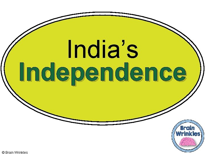 India's Independence © Brain Wrinkles