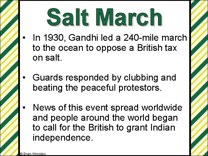 Salt March • In 1930, Gandhi led a 240 -mile march to the ocean