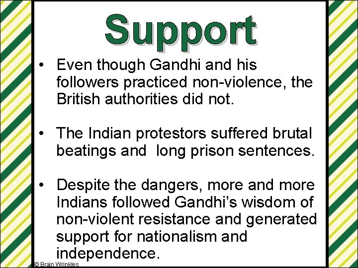 Support • Even though Gandhi and his followers practiced non-violence, the British authorities did
