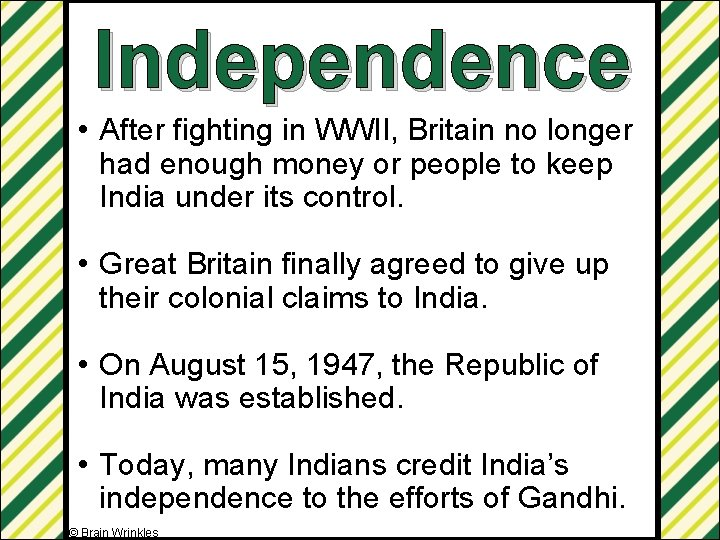 Independence • After fighting in WWII, Britain no longer had enough money or people
