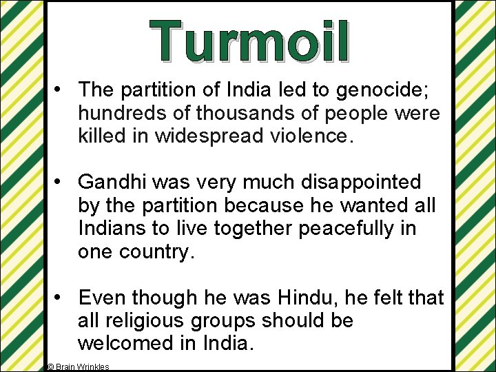 Turmoil • The partition of India led to genocide; hundreds of thousands of people