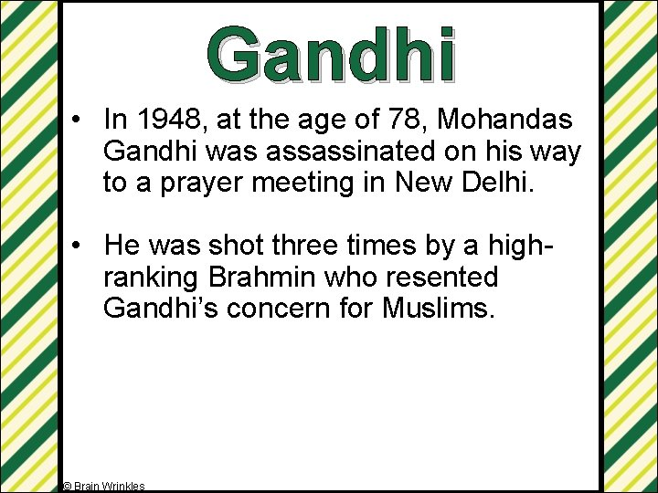 Gandhi • In 1948, at the age of 78, Mohandas Gandhi was assassinated on