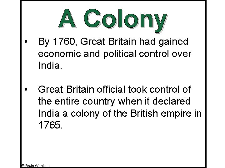A Colony • By 1760, Great Britain had gained economic and political control over