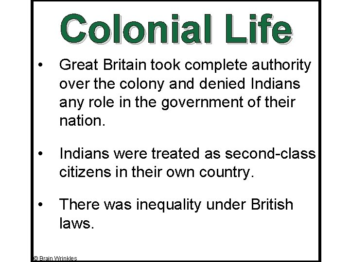 Colonial Life • Great Britain took complete authority over the colony and denied Indians