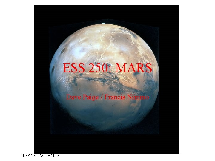 ESS 250: MARS Dave Paige / Francis Nimmo ESS 250 Winter 2003