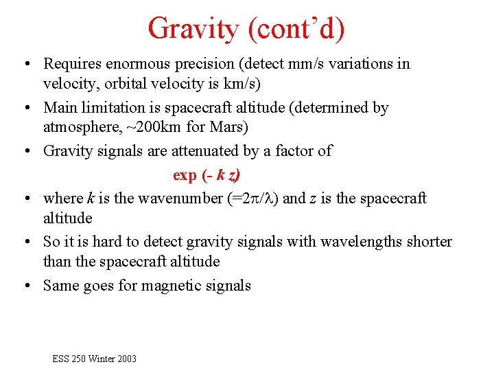 Gravity (cont'd) • Requires enormous precision (detect mm/s variations in velocity, orbital velocity is