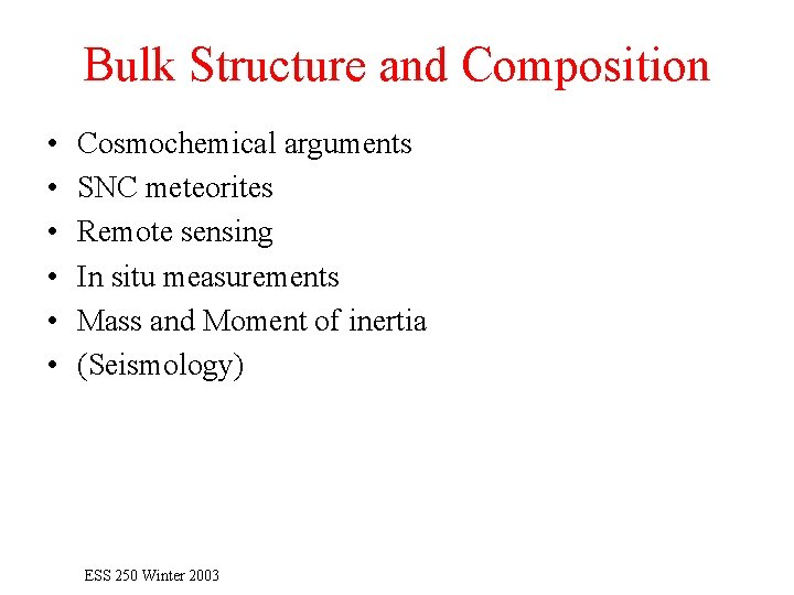 Bulk Structure and Composition • • • Cosmochemical arguments SNC meteorites Remote sensing In