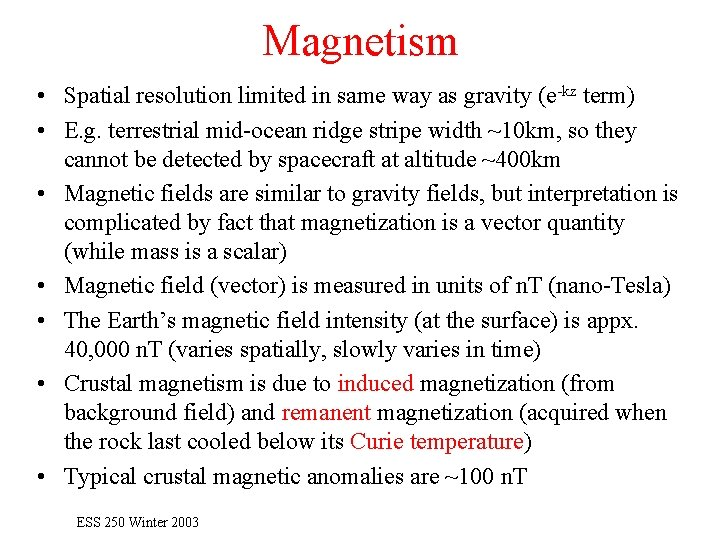 Magnetism • Spatial resolution limited in same way as gravity (e-kz term) • E.
