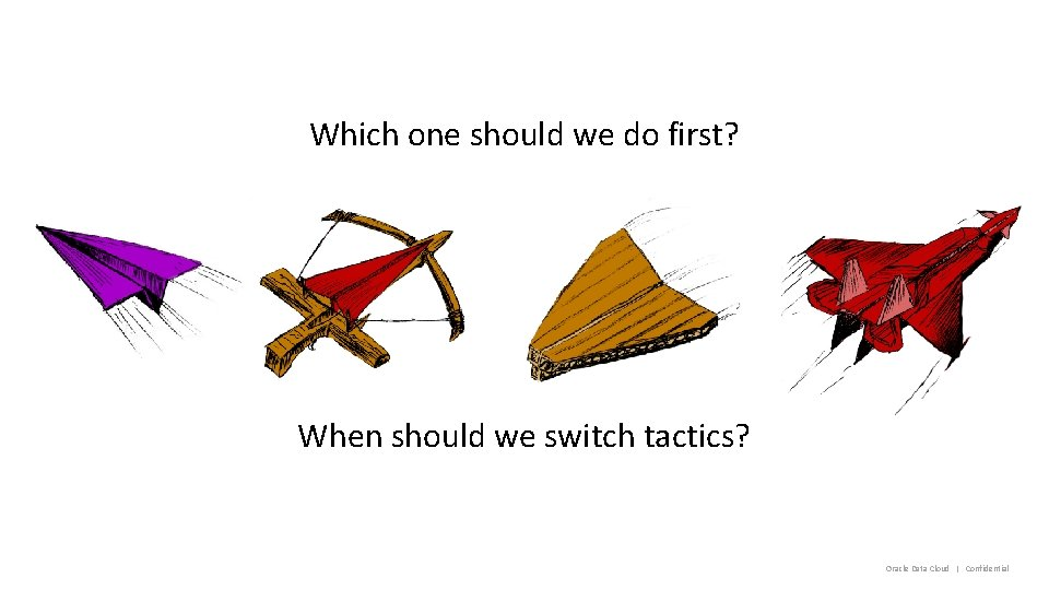 Which one should we do first? When should we switch tactics? Oracle Data Cloud