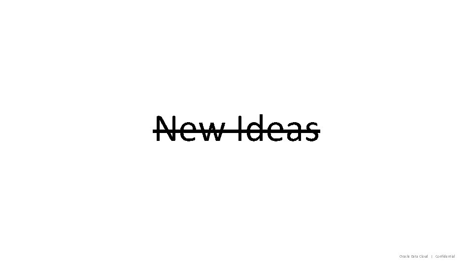 New Ideas Oracle Data Cloud   Confidential