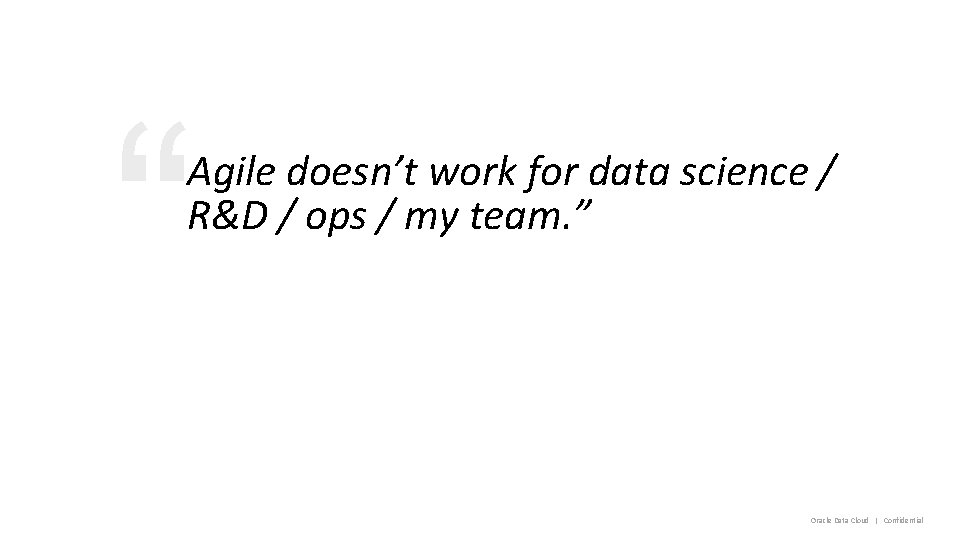 """"""" Agile doesn't work for data science / R&D / ops / my team."""