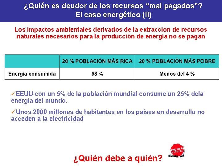 """¿Quién es deudor de los recursos """"mal pagados""""? El caso energético (II) Los impactos"""