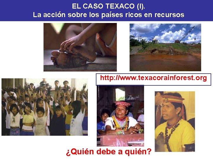 EL CASO TEXACO (I). La acción sobre los países ricos en recursos http: //www.
