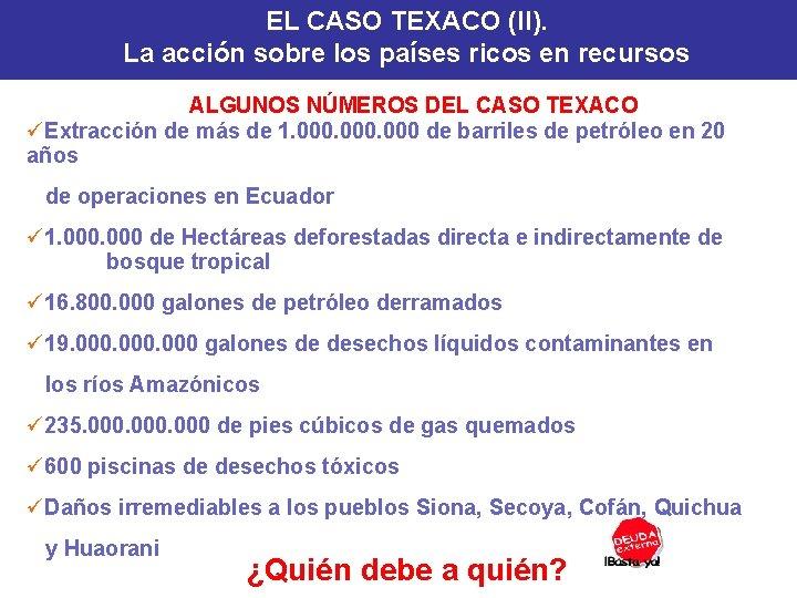 EL CASO TEXACO (II). La acción sobre los países ricos en recursos ALGUNOS NÚMEROS