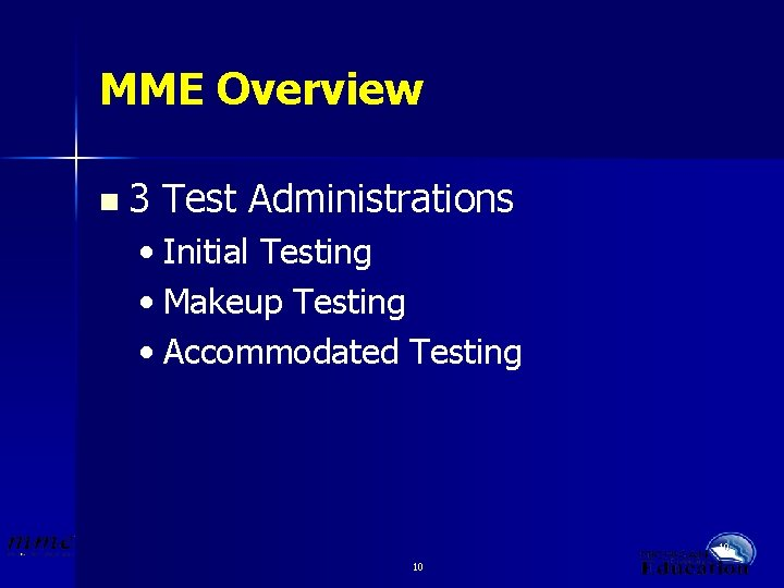 MME Overview n 3 Test Administrations • Initial Testing • Makeup Testing • Accommodated