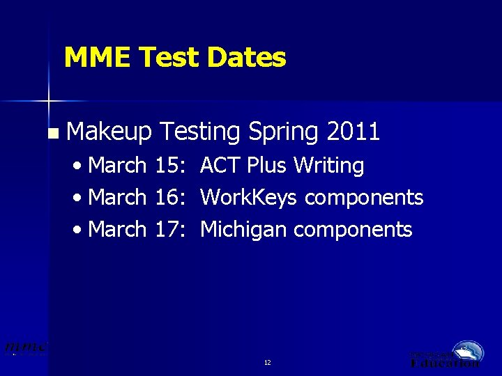 MME Test Dates n Makeup Testing Spring 2011 • March 15: ACT Plus Writing